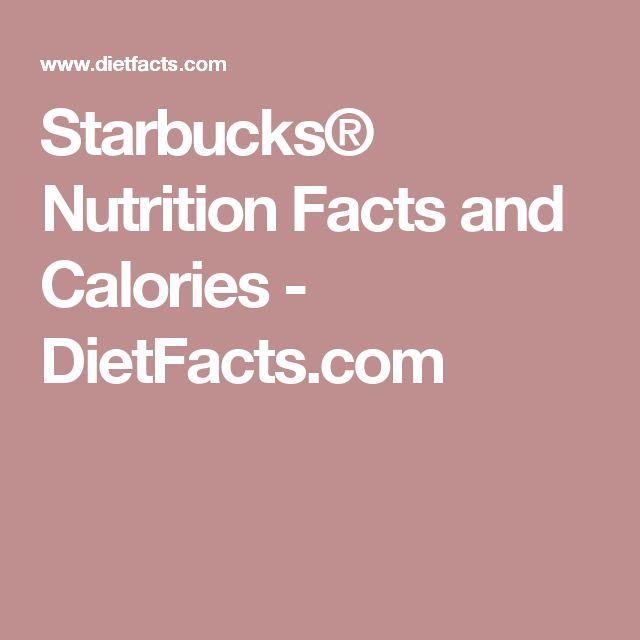 Starbucks® Nutrition Facts and Calories - DietFacts.com