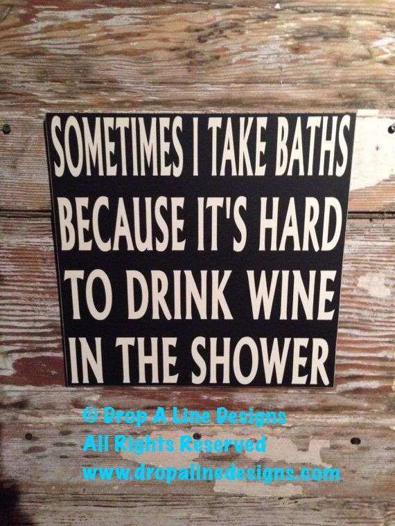 Sometimes I Take Baths Because It's Hard To Drink Wine In The Shower  Wood Sign  12x12  Funny Wine Sign