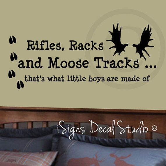 Rifles Racks and Moose Tracks thats what little boys are made of iSignsDecalStudio  check our website out at www.isigns.ca