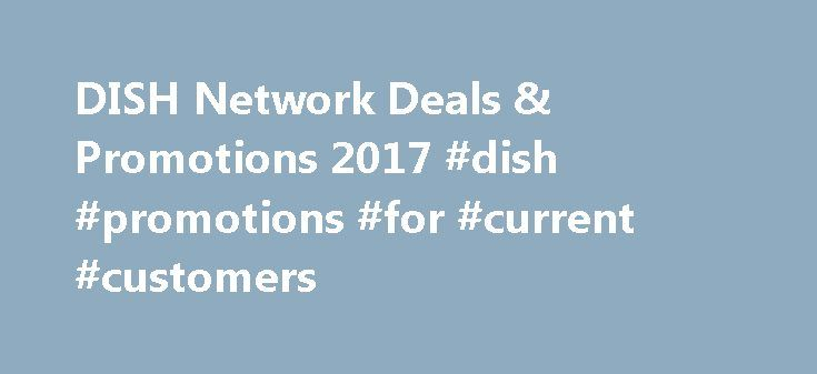 DISH Network Deals & Promotions 2017 #dish #promotions #for #current #customers http://north-carolina.remmont.com/dish-network-deals-promotions-2017-dish-promotions-for-current-customers/  # DISH Network Deals FREE DISH Movie Pack You can get DISH Movie Pack FREE for 3 months exclusively with DISH. The DISH Movie Pack allows you to view thousands of titles on fifteen dedicated movie channels, including EPIX and Sony Movie Channel. And, with the DISH Movie Pack, you ll have access to…