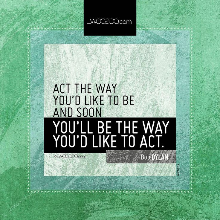 Act the way you'd like to be ~ @bobdylan - #Life, #Life-Quotes, #Behavior, #Action, #Action-Quotes, #Behavior-Quotes, #Bob-Dylan-Quotes - http://wocado.com/act-the-way-youd-like-to-be-bobdylan/