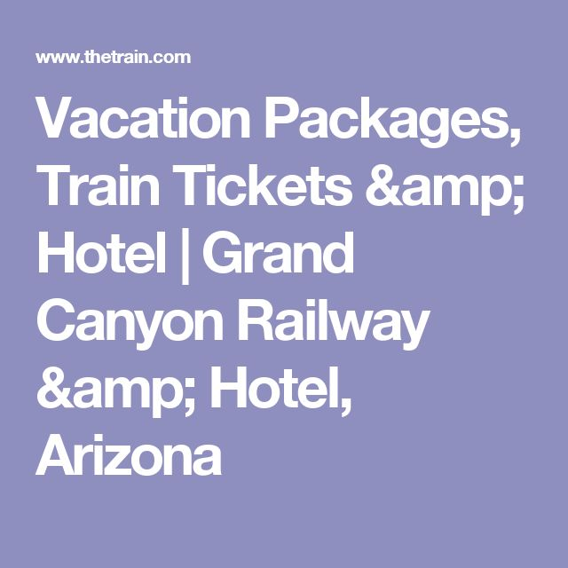 Vacation Packages, Train Tickets & Hotel   Grand Canyon Railway & Hotel, Arizona