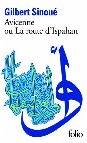 Amazon.fr - Avicenne ou la route d'Ispahan - Gilbert Sinoué - Livres