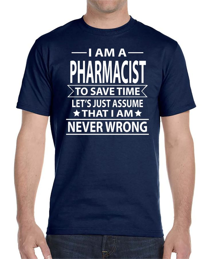 I Am A Pharmacist To Save Time Let's Just Assume That I'm Never Wrong - Unisex T-Shirt - Pharmacist Shirt - Pharmacist Gift by WildWindApparel on Etsy