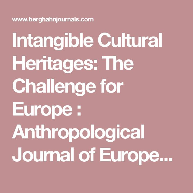 Intangible Cultural Heritages: The Challenge for Europe : Anthropological Journal of European Cultures Berghahn Journals