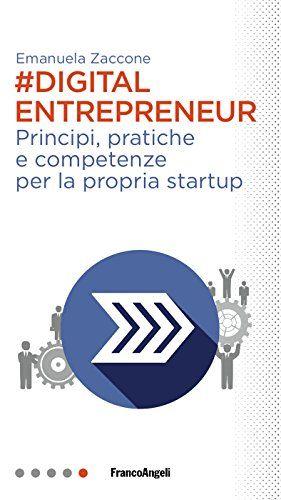 Digital entrepreneur: Principi, pratiche e competenze per la propria startup di [Zaccone, Emanuela]
