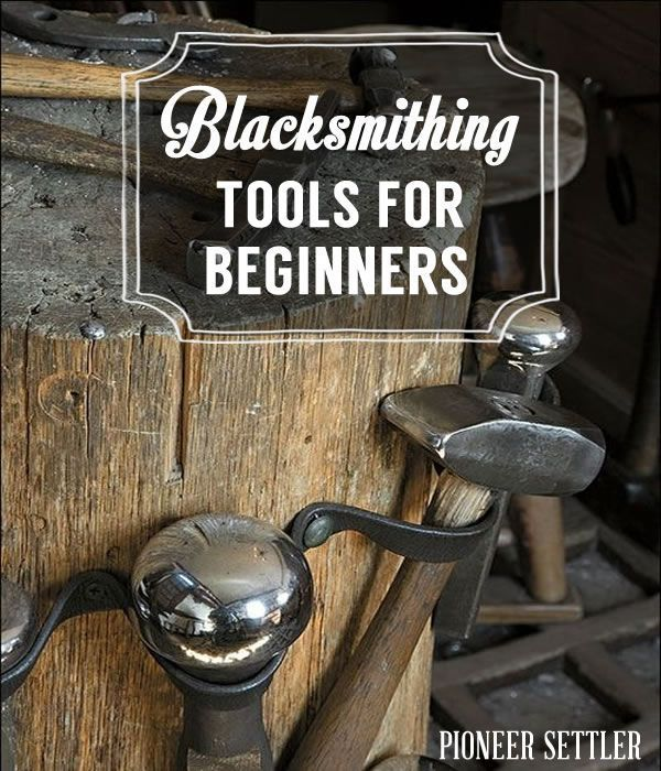 Blacksmithing Tools for Beginners | Blacksmithing & Forging | DIY Blacksmithing Crafts, Projects and Tutorials at pioneersettler.com|#pioneersettler | #homesteading | #selfreliance