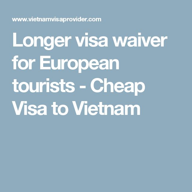 Longer visa waiver for European tourists - Cheap Visa to Vietnam