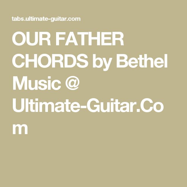 OUR FATHER CHORDS by Bethel Music @ Ultimate-Guitar.Com
