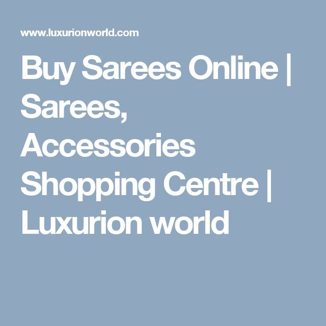 Buy Sarees Online | Sarees, Accessories Shopping Centre | Luxurion world