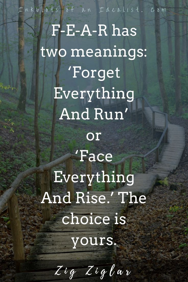 F-E-A-R has two meanings: 'forget everything and run' or 'face everything and…