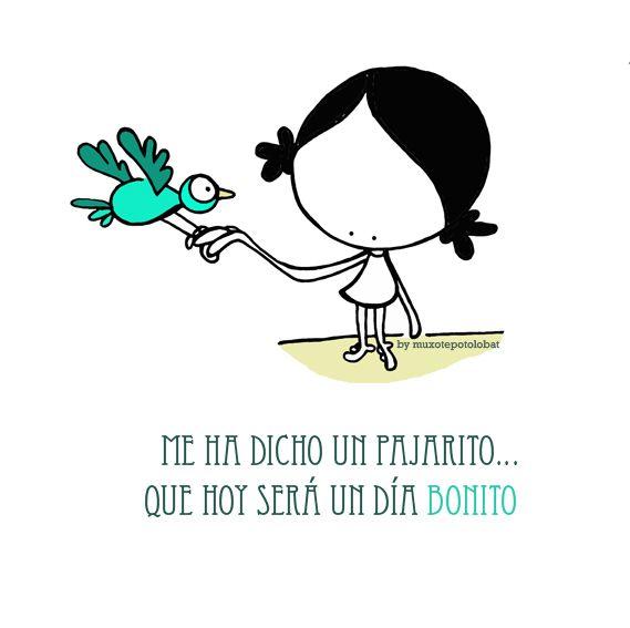 Me ha dicho un pajarito... que hoy será un día bonito... Que tengas uno de esos... wonderful muxotepotolobatero/a del mundo mundial!! Eeeegunon mundo!! ::: Txoritxo batek esan dit... Early bird says: have a wonderful day!