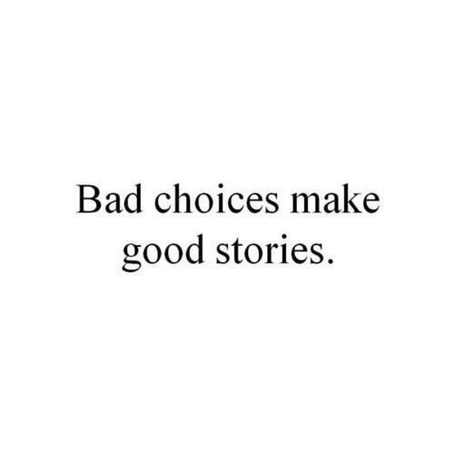 Bad choices make good stories ❥