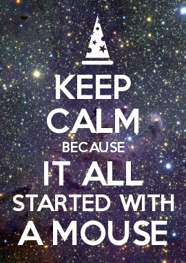 KEEP CALM BECAUSE IT ALL STARTED WITH A MOUSE. Disney quote