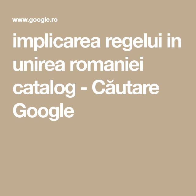 implicarea regelui in unirea romaniei catalog - Căutare Google