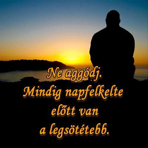 Ne aggódj. Mindig napfelkelte előtt van a legsötétebb. #…