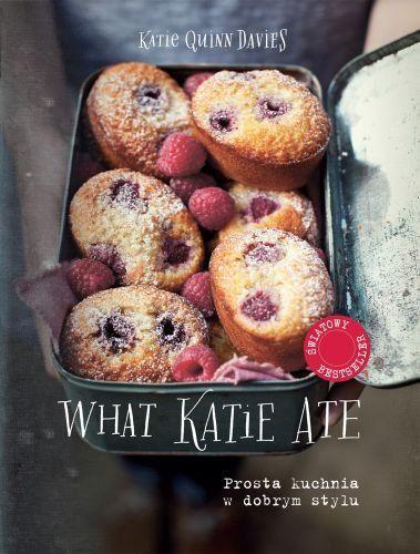 What Katie Ate. Prosta kuchnia w dobrym stylu - Quinn Davies Katie za 54,99 zł | Książki empik.com