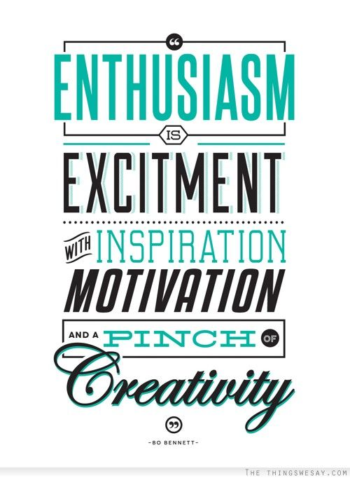 Enthusiasm is excitment with inspiration motivation and a pinch of ...