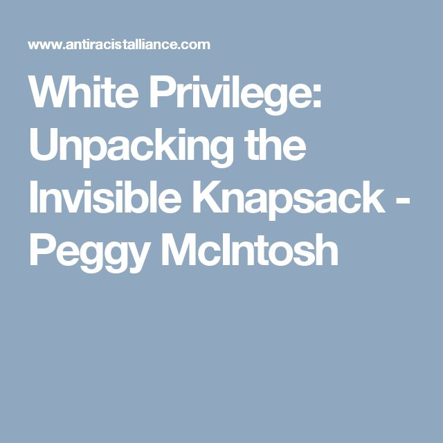 White Privilege: Unpacking the Invisible Knapsack - Peggy McIntosh