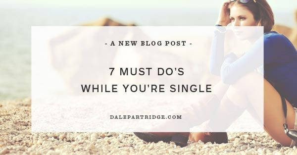 7 Must Do's While You're Single --- Singlehood doesn't have to be a time of suffering or loneliness. It's not a place of deficiency or lack. Singlehood should be celebrated and explored – these are the years where many of us actually find out who we are. So who are you? Do you even kn… Read More Here http://dalepartridge.com/7-must-dos-youre-single/