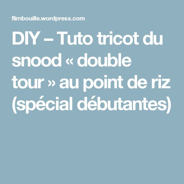 DIY – Tuto tricot du snood «double tour» au point de riz (spécial débutantes)