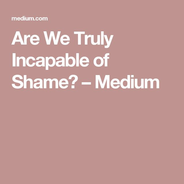 Are We Truly Incapable of Shame? – Medium