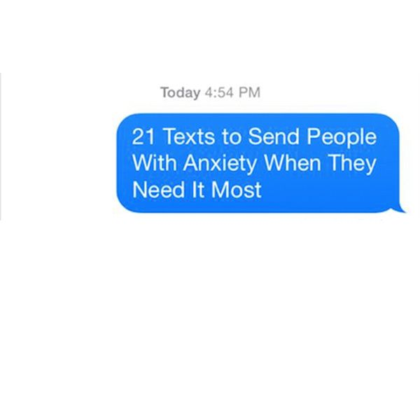 21 Texts to Send People With Anxiety When They Need It Most< wish I had someone to do this for me