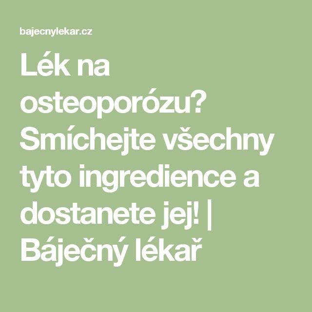Lék na osteoporózu? Smíchejte všechny tyto ingredience a dostanete jej! | Báječný lékař