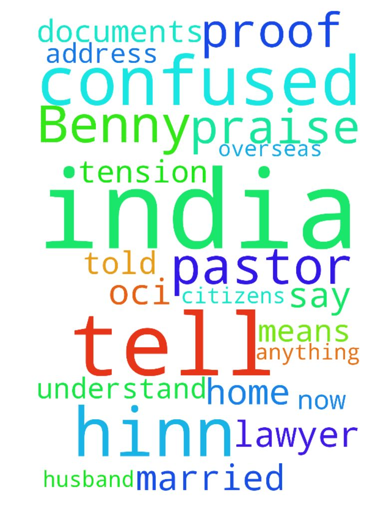 Praise the Lord pastor Benny hinn. I am so confused - Praise the Lord pastor Benny hinn. I am so confused because lawyer he say you dont have any proof in India i tell him i have OCI means overseas citizens of India and he told me you dont have any other proof like home address by my name like that i tell him i dont have anything in India and i tell him was married in India now i dont understand why in India no help us please pray for my documents Im very tension pray for me and my husband…