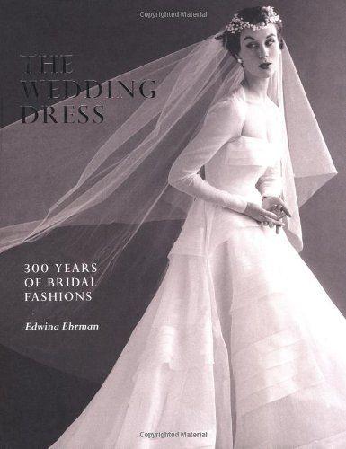The Wedding Dress: 300 Years of Bridal Fashions by Edwina Ehrman, http://www.amazon.com/dp/1851775064/ref=cm_sw_r_pi_dp_l1J2pb00ZR7PY