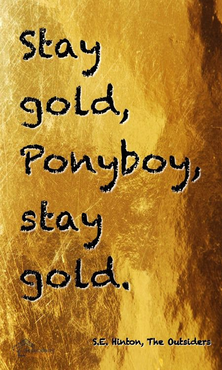 """S.E.Hinton, The Outsiders """"Stay Gold"""""""