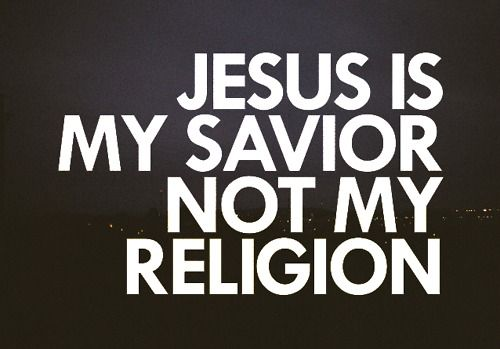 Jesus is my Savior, not my religion