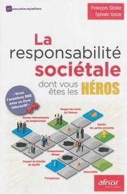 La responsabilite societale dont vous êtes les heros, François Sibille et Sylvain Goize