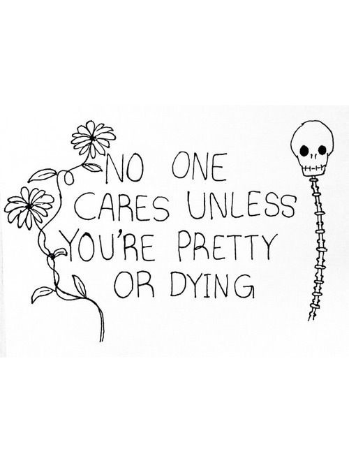 No one cares unless you're pretty or dying