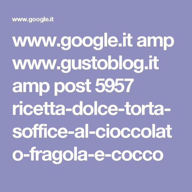 www.google.it amp www.gustoblog.it amp post 5957 ricetta-dolce-torta-soffice-al-cioccolato-fragola-e-cocco