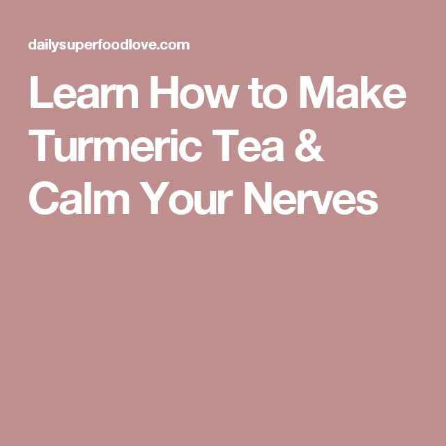 Learn How to Make Turmeric Tea & Calm Your Nerves