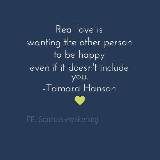 Real love, the unconditional kind, is about wanting the other person to be happy, even if you aren't part of the equation.