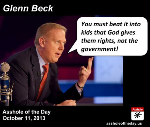 Asshole of the Day, October 11, 2013: Glenn Beck by TeaPartyCat (Follow @TeaPartyCat) Glenn Beck wants his listeners to start pushing their ...