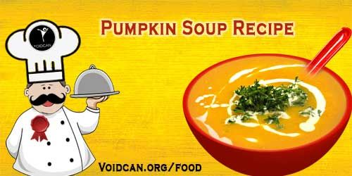 Voidcan.org share with you simple and easy recipe of Pumpkin soup which you can try yourself and make your love ones happy.