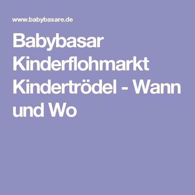 Babybasar Kinderflohmarkt Kindertrödel - Wann und Wo