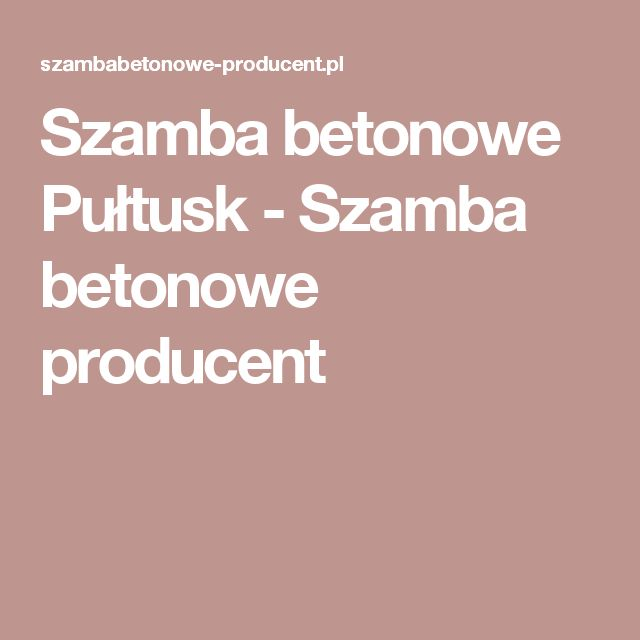 Szamba betonowe Pułtusk - Szamba betonowe producent