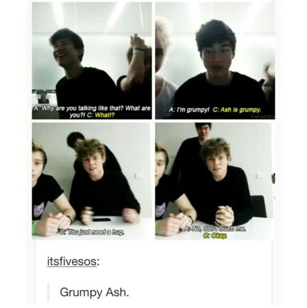 GRUMPY ASHTON ^ someone needs to make a shirt that is the soft kitty song but with ash instead of kitty. I literally wouldn't hesitate to buy this.