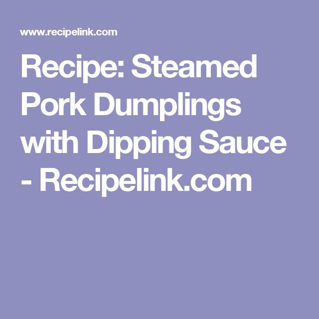 Recipe: Steamed Pork Dumplings with Dipping Sauce - Recipelink.com
