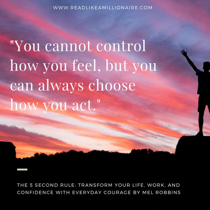 """""""You cannot control how you feel, but you can always"""