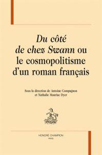 """""""Du côté de chez Swann"""" ou Le cosmopolitisme d'un roman français /  Compagnon, Antoine (1950-....) (directeur de publication) Mauriac Dyer, Nathalie (directeur de publication) http://bu.univ-angers.fr/rechercher/description?notice=000886655"""