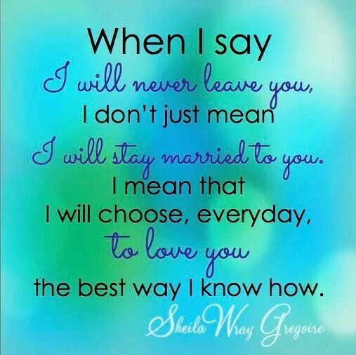I will choose, everyday, to love you, the best way I know how! With Gods quidance always :-)