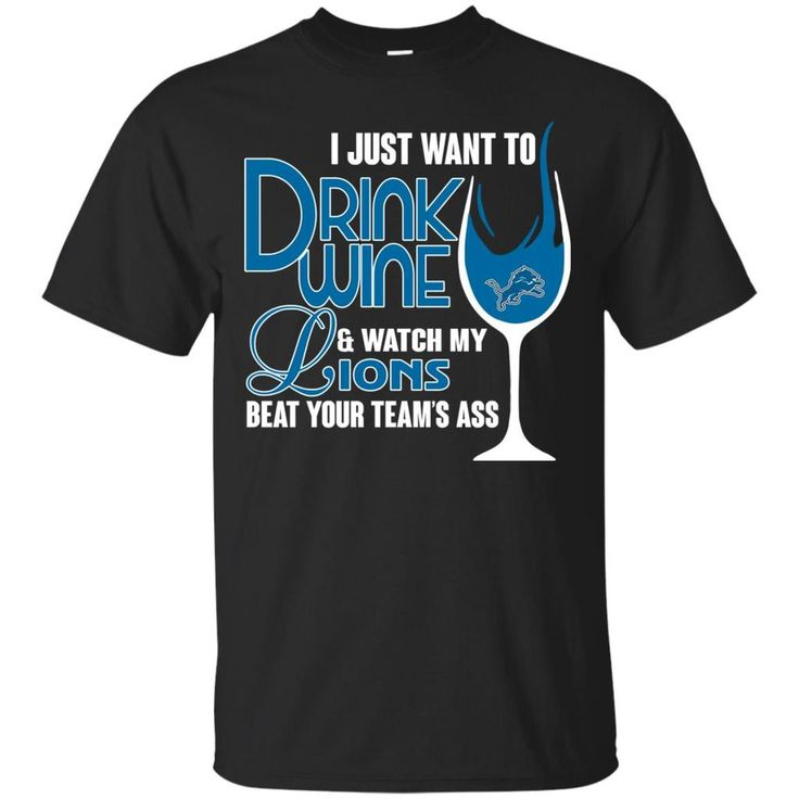 Detroit Lions T shirts Just To Drink Wine Watch My Lions Beat Your Team's Ass Hoodies Sweatshirts