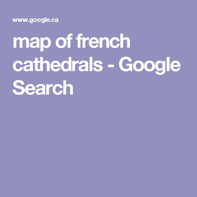 map of french cathedrals - Google Search