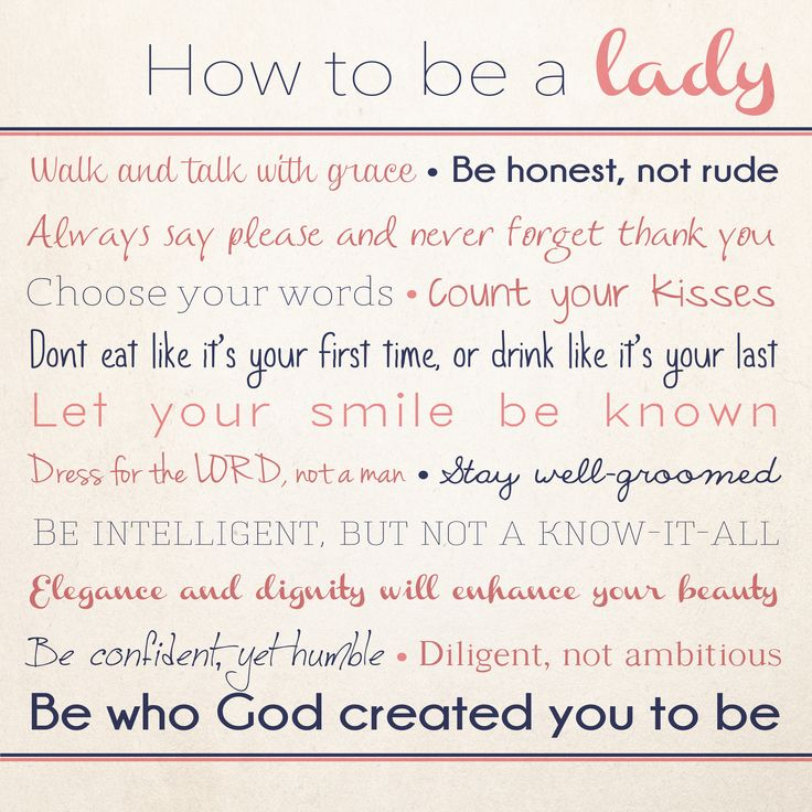 How to be a lady- I absolutely love this one! Above all others. It's exactly how I feel about being a Lady, and how In was brought up as well.