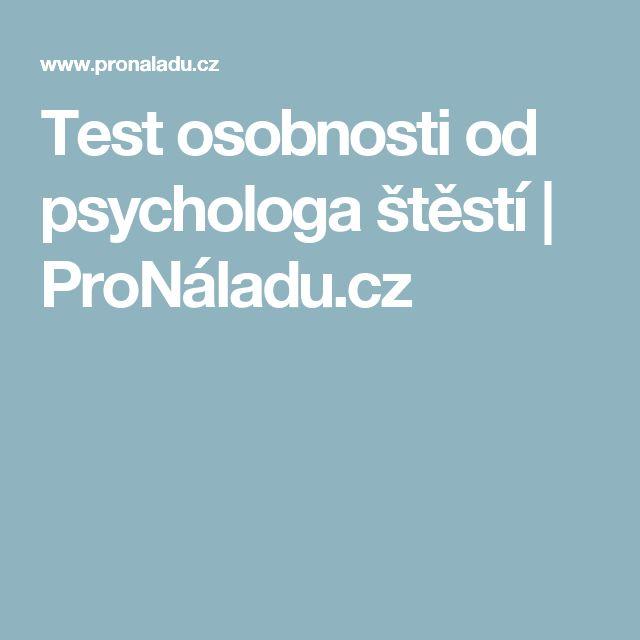 Test osobnosti od psychologa štěstí | ProNáladu.cz